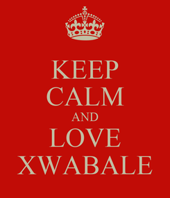Poster: KEEP CALM AND LOVE XWABALE