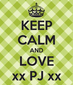 Poster: KEEP CALM AND LOVE xx PJ xx