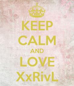 Poster: KEEP CALM AND LOVE XxRivL