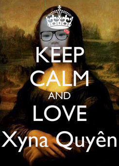 Poster: KEEP CALM AND LOVE Xyna Quyên