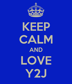 Poster: KEEP CALM AND LOVE Y2J