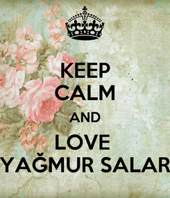 Poster: KEEP CALM AND LOVE  YAĞMUR SALAR