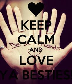 Poster: KEEP CALM AND LOVE YA BESTIES!