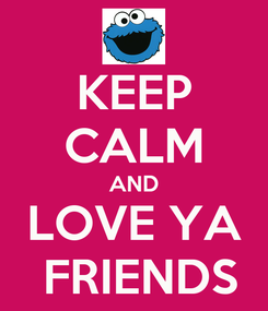Poster: KEEP CALM AND LOVE YA  FRIENDS