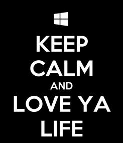 Poster: KEEP CALM AND LOVE YA LIFE