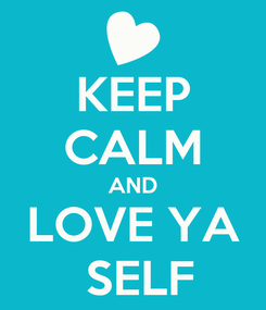 Poster: KEEP CALM AND LOVE YA  SELF