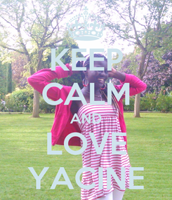 Poster: KEEP CALM AND LOVE YACINE