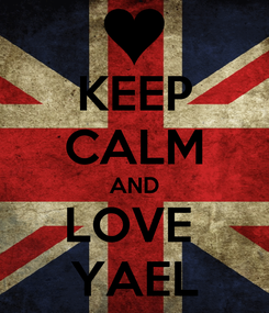 Poster: KEEP CALM AND LOVE  YAEL