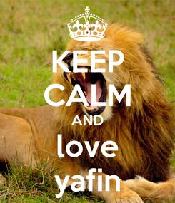 Poster: KEEP CALM AND love yafin