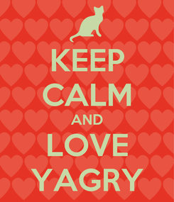 Poster: KEEP CALM AND LOVE YAGRY