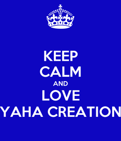 Poster: KEEP CALM AND LOVE YAHA CREATION