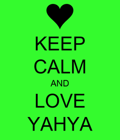 Poster: KEEP CALM AND LOVE YAHYA