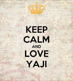 Poster: KEEP CALM AND LOVE YAJI