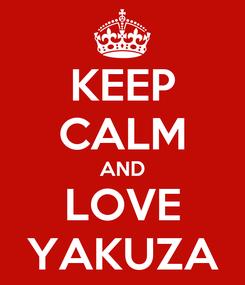 Poster: KEEP CALM AND LOVE YAKUZA
