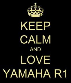 Poster: KEEP CALM AND LOVE YAMAHA R1