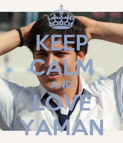 Poster: KEEP CALM AND LOVE YAMAN