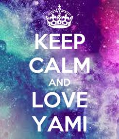 Poster: KEEP CALM AND LOVE YAMI