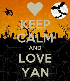 Poster: KEEP CALM AND LOVE YAN