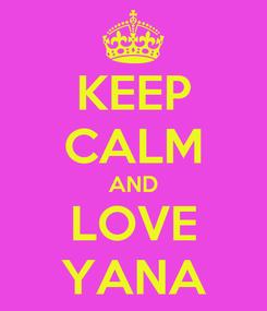 Poster: KEEP CALM AND LOVE YANA