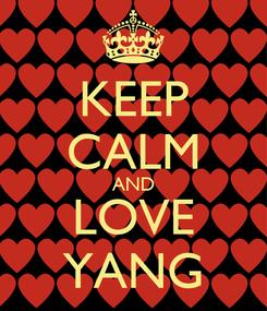 Poster: KEEP CALM AND LOVE YANG