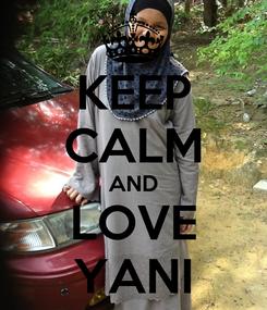 Poster: KEEP CALM AND LOVE YANI