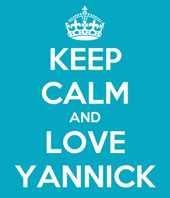 Poster: KEEP CALM AND LOVE YANNICK