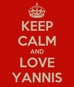 Poster: KEEP CALM AND LOVE YANNIS