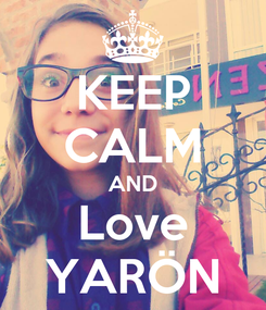 Poster: KEEP CALM AND Love YARÖN