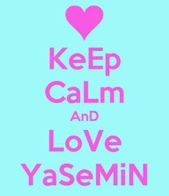Poster: KeEp CaLm AnD LoVe YaSeMiN