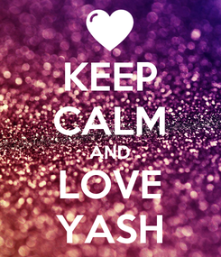 Poster: KEEP CALM AND LOVE YASH