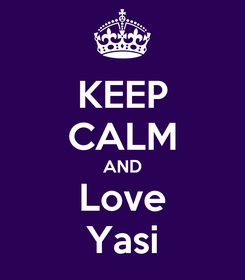 Poster: KEEP CALM AND Love Yasi