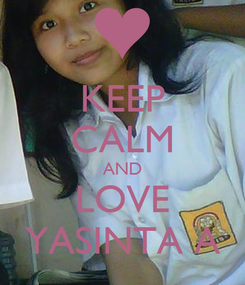 Poster: KEEP CALM AND LOVE YASINTA A