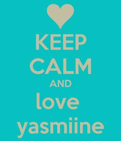 Poster: KEEP CALM AND love  yasmiine