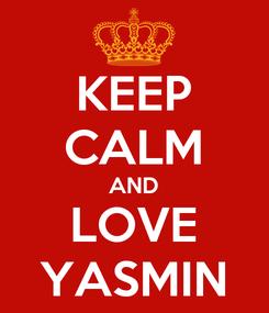 Poster: KEEP CALM AND LOVE YASMIN