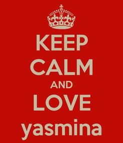 Poster: KEEP CALM AND LOVE yasmina