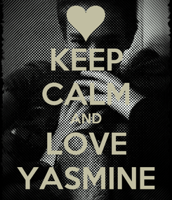 Poster: KEEP CALM AND LOVE YASMINE