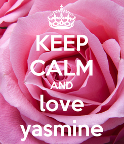 Poster: KEEP CALM AND love yasmine