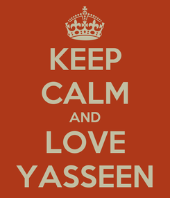 Poster: KEEP CALM AND LOVE YASSEEN