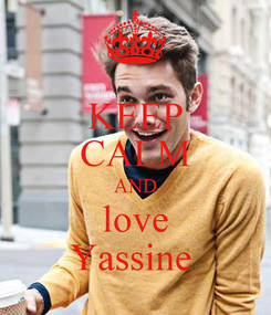 Poster: KEEP CALM AND love Yassine