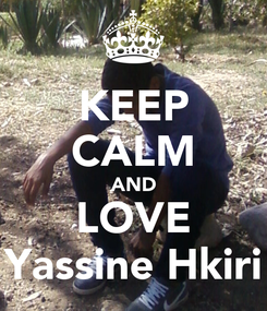 Poster: KEEP CALM AND LOVE Yassine Hkiri