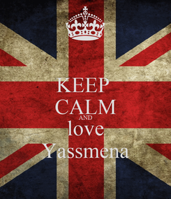 Poster: KEEP  CALM AND love Yassmena