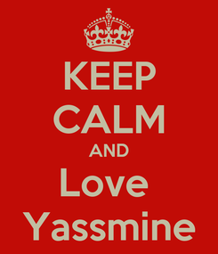 Poster: KEEP CALM AND Love  Yassmine