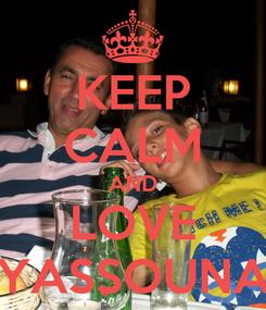 Poster: KEEP CALM AND LOVE YASSOUNA