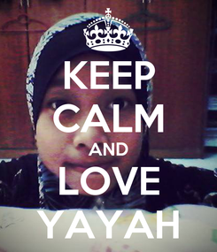 Poster: KEEP CALM AND LOVE YAYAH