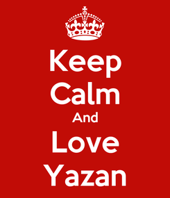 Poster: Keep Calm And Love Yazan