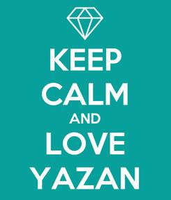 Poster: KEEP CALM AND LOVE YAZAN