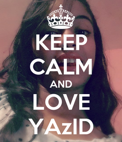 Poster: KEEP CALM AND LOVE YAzID