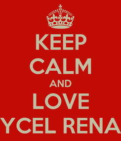 Poster: KEEP CALM AND LOVE YCEL RENA