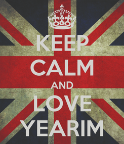 Poster: KEEP CALM AND LOVE YEARIM