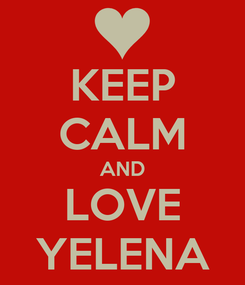 Poster: KEEP CALM AND LOVE YELENA